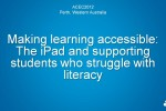 Making Learning Accessible: Using the iPad to Support Students Who Struggle With Literacy – Presentation at ACEC Conference in Perth WA