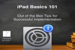 iPad Basics 101: Out of the Box Tips for Successful Implementation with IOS7 Update